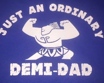 Just an ordinary demi-dad shirt, moana shirt, maui shirt, funny father shirt, funny demi-god shirt