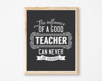 Teacher Gift. Teacher Appreciation Gift. Teacher Appreciation Print. The Influence Of A Good Teacher Can Never Be Erased. Appreciation Gift.