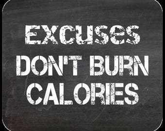 Excuses Don't Burn Calories Chalkboard style Fitness motivation  Computer mouse pad