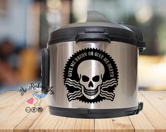 Instant pot Decal, Give me Bacon, or give me death, instant pot sticker, IP decal, crock pot decal, pressure cooker