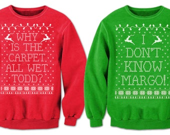 Why Is The Carpet All Wet Todd. I Dont Know Margo. Christmas Holiday Parties. Holiday Sweatshirt.
