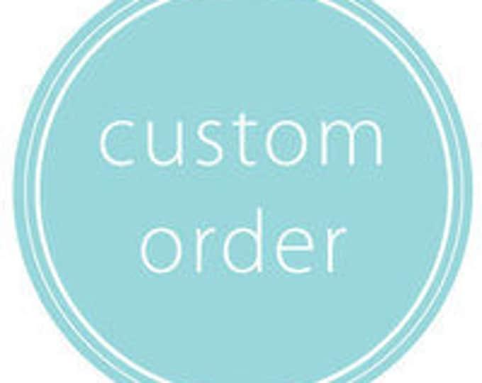 Custom for Michele H