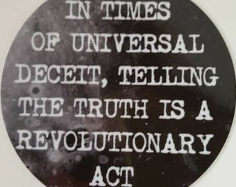 1984 Vinyl Sticker In Times Of Universal Deceit Telling The Truth is a Revolutionary Act George Orwell rebel nwo protest big brother book