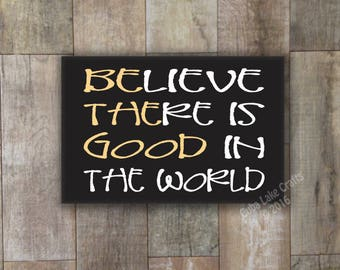 Believe there is good in the world - BE THE GOOD In the World ~ Home Decor Wood Sign - Wall Hanging, Primitive Distressed