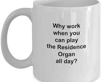 Residence Organ Mug - Residence Organ Player Coffee Mug says Why Work When you canPlay the Residence Organ All Day