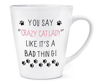 You Say Crazy Cat Lady Like It's A Bad Thing 12oz Latte Mug Cup