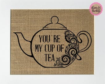 Your're My Cup Of Tea - BURLAP SIGN 5x7 8x10 - Rustic Vintage/Home Decor/Love House Sign