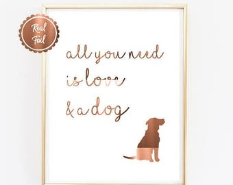 7 DAY SALE 15% OFF Copper Foil Dog Print // All you need is love & a dog // Cute dog poster // Puppy Print // A4 or A3 copper foil dog poste