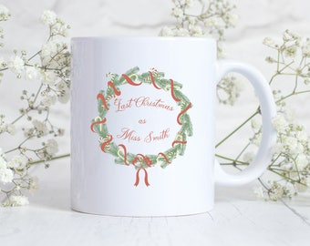 Bride to be Christmas mug, Bride to be mug, last christmas as miss, bride to be christmas gift, dishwasher microwave safe, printed both side