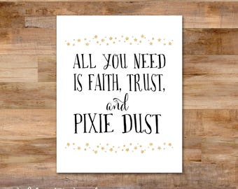 All you need is faith, trust, and pixie dust. - 8 x 10 printable - Peter Pan quote - Tinkerbell - Gold glitter stars