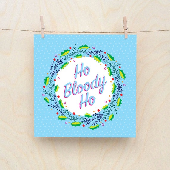 Ho Bloody Ho, Funny Christmas card, Grumpy Christmas Cards, Jolly Christmas card