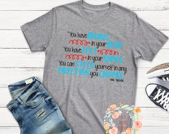 Dr Seuss You have brains and in your head you have feet in your shoes/ you can steer yourself/ dr seuss birthday/ dr seuss shirt/