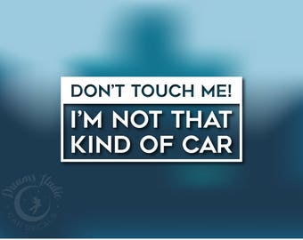 """Funny Wall Vinyl Decal """"Don't touch me, I'm not that kind of car"""" great for your car"""