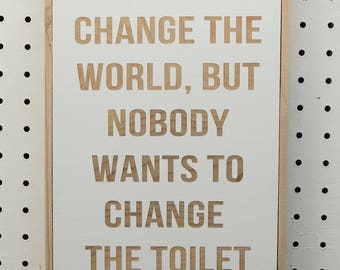 Change The World, Change The Toilet Paper, Bathroom Sign, Funny Bathroom  Signs,