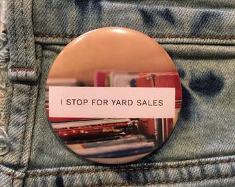 "I Stop For Yard Sales, yard sales, garage sales, 2.25"" pin back button"