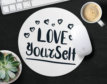 Inspirational Quote Mouse Pad Motivational Mouse Mat Round MousePad Birthday Gift Art MouseMat Office Fabric MousePad Print Love YourSelf