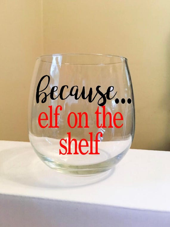 Because Elf On A Shelf Stemless Wine Glass