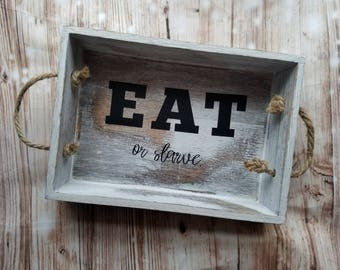 Eat or Starve Whitewash Decorative Serving Tray - Eat or starve - Decorative Tray - Home Decor - Farmhouse Decor - Dining Room Kitchen Decor