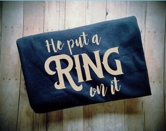 He Put A Ring On It Women's TShirt - Bride Clothing - Fiance Shirt - Wedding Clothing - Engaged Shirt - Bride To Be Clothing - Women's Shirt