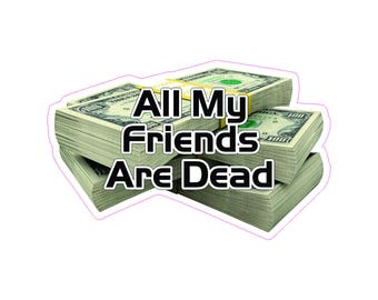 All My Friends Are Dead Printed Vinyl Decal / Sticker 2(TWO) Pack