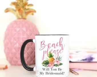 Beach Please. Will you be my Bridesmaid coffee mug.Bridesmaid gift.Bridal party gifts.Maid of honor gift.Coffee mug.Coffee.mug.Beach Wedding