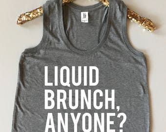 Liquid Brunch, Anyone Tank Top - Brunch Tank Top - Liquid Lunch - Sunday Brunch Shirt - Weekend Shirt - Brunch Shirt Women - Boozy Brunch