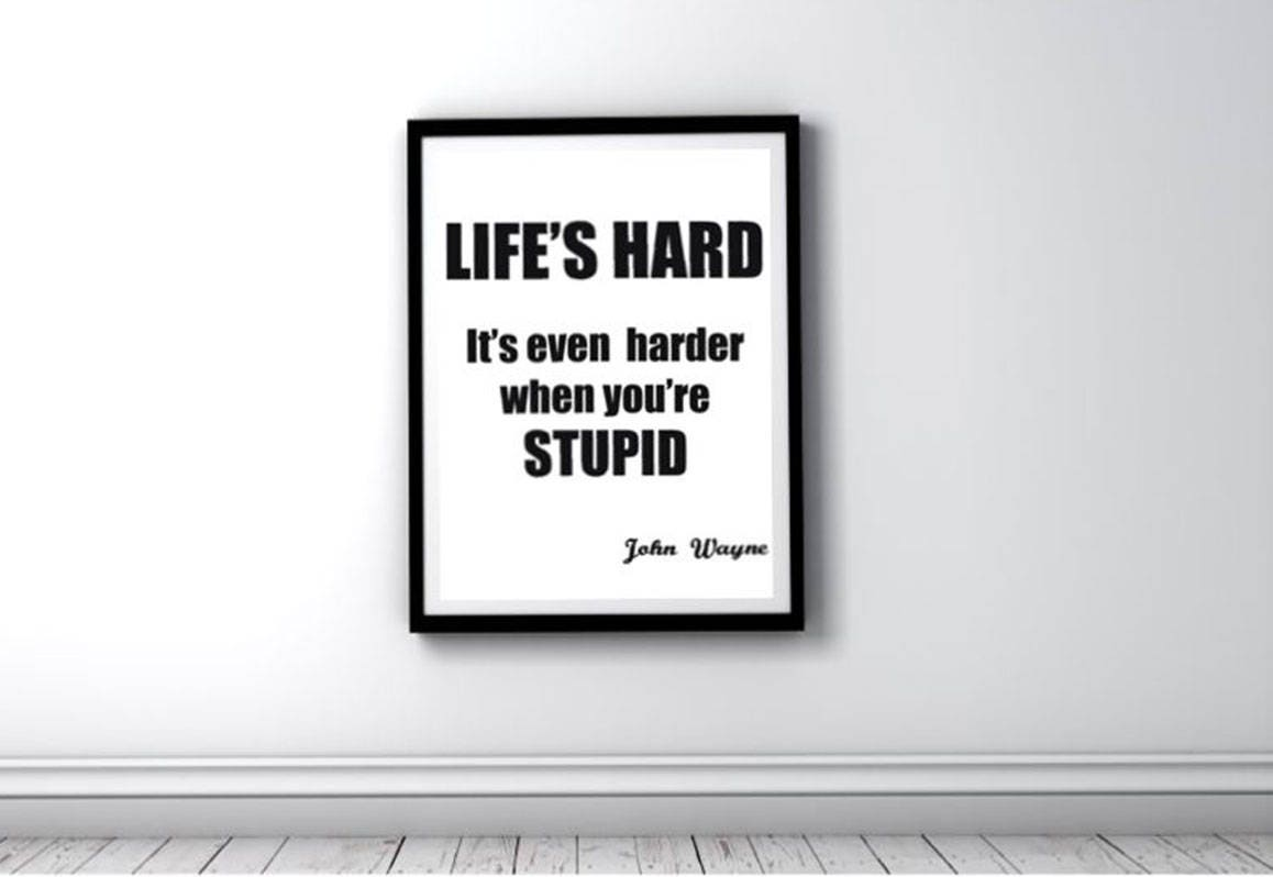 John Wayne Quote Life Is Hard Life's Hard If You're Stupid John Wayne Quote Funny
