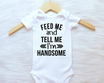 T-shirt or Bodysuit Customizable Colors Feed Me Tell Me I'm Handsome