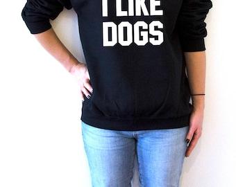 I like dogs Sweatshirt  for women fashion teen girls womens gifts ladies saying humor love animal bed jumper cute puppies