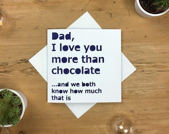 Fathers Day Card Dad, card for him, happy birthday, fun card, chocolate quote, daddy greetings card, fathers day gift
