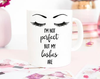 eyelashes, eyelash mug, eye lash mug, eyelashes mug, I'm not perfect but my lashes are, coffee mug