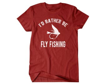 Fly fishing shirt, Fishing gift, I'd Rather be Fly Fishing, funny shirts, gifts for him, weekend tee