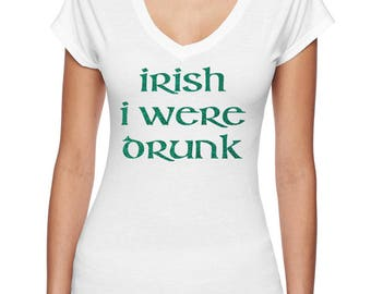 Irish I Were Drunk, Patrick's Day Shirt, V Neck Shirt, St. Patty's Day Tee,Irish Shirt, Drinking,Shamrock,Irish,Party Shirt
