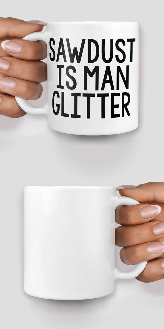 Sawdust is man glitter mug - Christmas mug - Funny mug - Rude mug - Mug cup 4P047