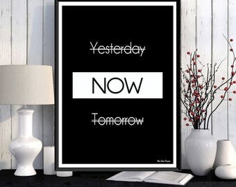 Yesterday now tomorrow, Now poster, Black and white print, Life quote, Modern design quote, Home wall decor, Motivational quote, Quote print
