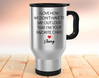 I Love How We Don't Have To Say Out Loud That I'm Your Favorite Child Stainless Steel Travel Mug // Father's Day Travel Mug // Funny Dad Mug