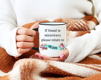 If Found In Microwave Please Return to Mom Mug, Christmas Gift For Mom, Funny Coffee Mug, Birthday Gift For Mom, Mother's Day Mug