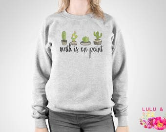 Math Gift, Cactus Sweatshirt, Math is on Point, Math Teacher Gift, Cactus Sweater, Math T Shirt, Succulent Sweater, Math Lovers