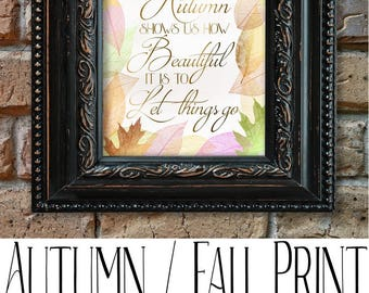 Autumn Art, Fall Art, Autumn shows us how beautiful it is to let go, digital fall print, fall quote