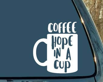 Coffee Sticker, Coffee Decal, Coffee Hope In A Cup, Coffee Addict, Car Decal, Laptop Sticker, Woman Gift, Man Gift