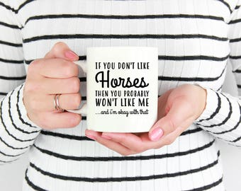 Horse Mug, If You Don't Like Horses Then You Probably Won't Like Me, Horse Gift, Horse Lover, Gifts for Horse Lovers, Horse Coffee Mug
