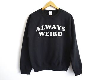 Always Weird Sweatshirt - Funny Sarcasm Shirt - Funny Shirt - Anti-Social Sweatshirt - Anti Social Shirt - Funny Anti Social Shirt - Funny