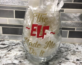 The Elf Made Me Do It Holiday Wine Glass