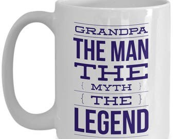 Grandpa, The Man, The Myth, The Legend!!! Let him know how much you care with every sip of coffee! 15 oz White Ceramic Mug!