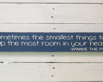 """Sometimes the Smallest Things Take up the Most Room in your Heart Sign, Winnie the Pooh Quotes, Nursery Decor, Baby Shower Gift, 24""""x3.5"""""""