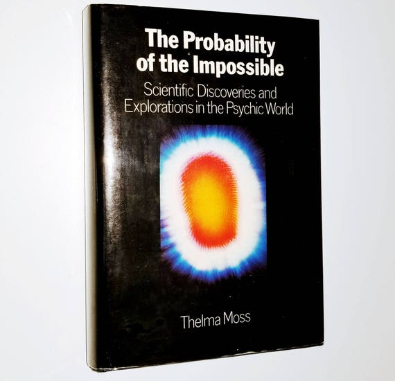 Probability of the Impossible: Scientific Discoveries & Explorations in the Psychic World Thelma Moss - 1st Edition Hardcover w/ Dust Jacket