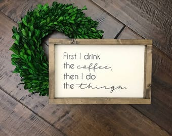 First I Drink the Coffee Then I Do the Things // Kitchen Decor // Kitchen Sign // Coffee Sign // Farmhouse Decor // Farmhouse Sign // Bar
