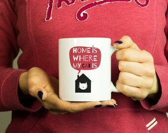 Home is where my cat is Mug, Coffee Mug Funny Inspirational Love Quote Coffee Cup D132