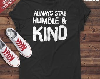 Always stay humble and kind T-Shirt - funny humble and kind t-shirt - kind people t-shirt - entrepreneur t-shirt