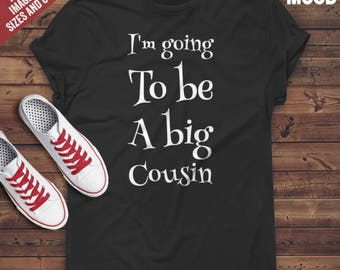 I'm going to be Big Cousin T-Shirt - Perfect Tee-Shirt for funny big cousin, new big cousin, future big cousin, and big cousin to be